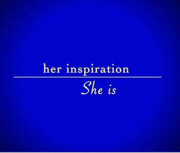 Her Inspiration, She Is